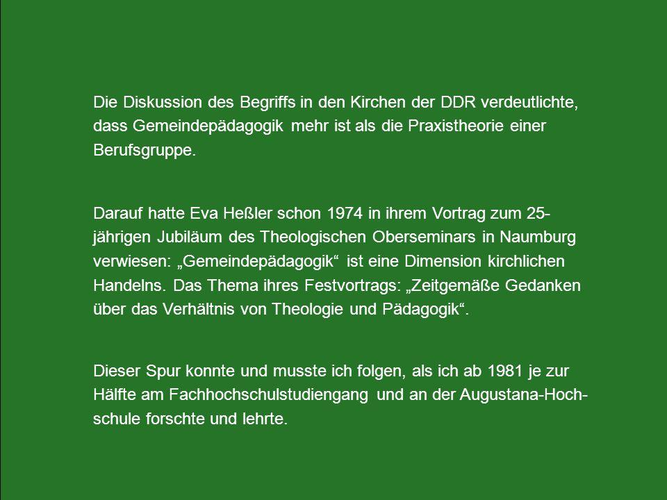 Die Diskussion des Begriffs in den Kirchen der DDR verdeutlichte, dass Gemeindepädagogik mehr ist als die Praxistheorie einer Berufsgruppe.