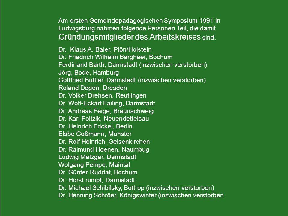 Am ersten Gemeindepädagogischen Symposium 1991 in Ludwigsburg nahmen folgende Personen Teil, die damit Gründungsmitglieder des Arbeitskreises sind:
