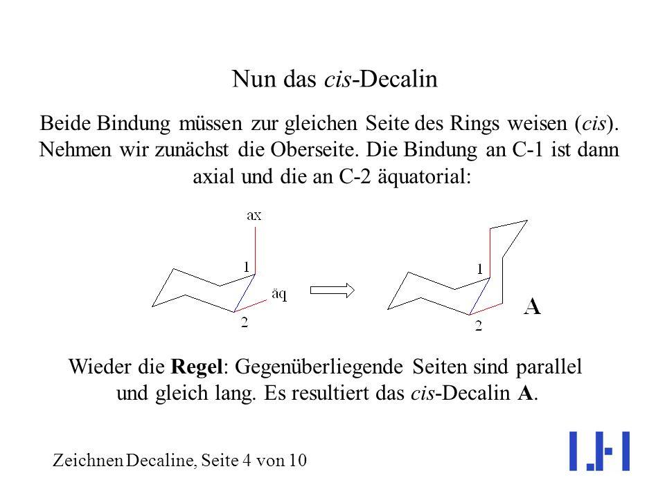 Nun das cis-Decalin Beide Bindung müssen zur gleichen Seite des Rings weisen (cis). Nehmen wir zunächst die Oberseite. Die Bindung an C-1 ist dann.
