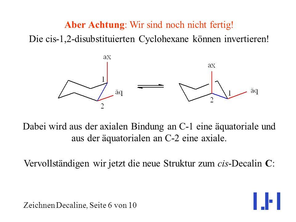 Vervollständigen wir jetzt die neue Struktur zum cis-Decalin C: