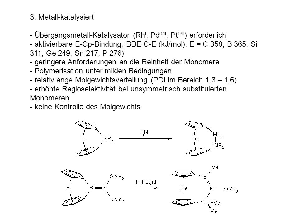 3. Metall-katalysiert - Übergangsmetall-Katalysator (RhI, Pd0/II, Pt0/II) erforderlich.