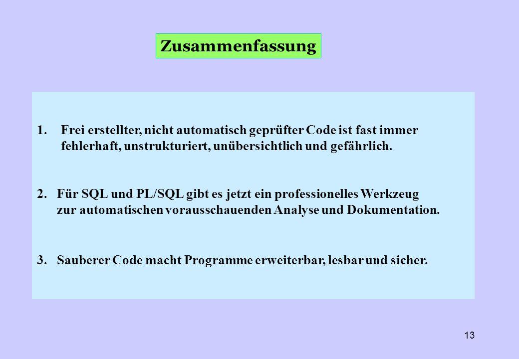 Zusammenfassung Frei erstellter, nicht automatisch geprüfter Code ist fast immer fehlerhaft, unstrukturiert, unübersichtlich und gefährlich.