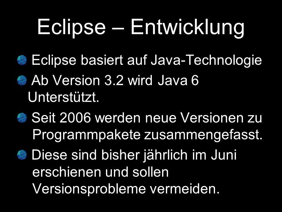 Eclipse – Entwicklung Eclipse basiert auf Java-Technologie