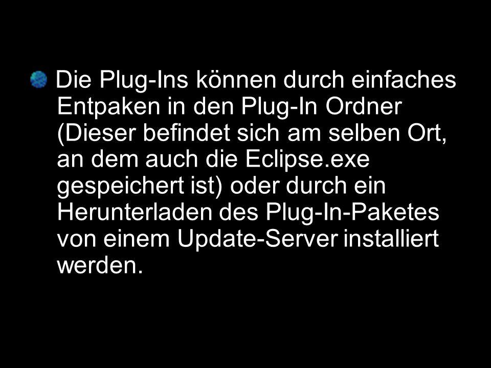 Die Plug-Ins können durch einfaches -Entpaken in den Plug-In Ordner -(Dieser befindet sich am selben Ort, -an dem auch die Eclipse.exe -gespeichert ist) oder durch ein -Herunterladen des Plug-In-Paketes -von einem Update-Server installiert -werden.
