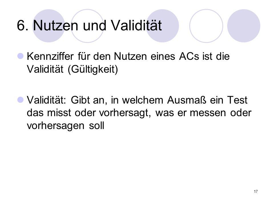 6. Nutzen und ValiditätKennziffer für den Nutzen eines ACs ist die Validität (Gültigkeit)