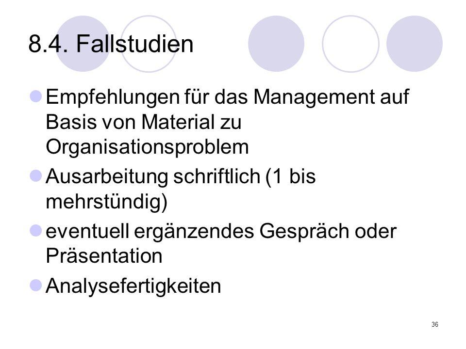8.4. Fallstudien Empfehlungen für das Management auf Basis von Material zu Organisationsproblem. Ausarbeitung schriftlich (1 bis mehrstündig)