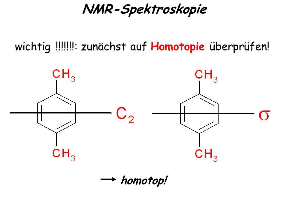 NMR-Spektroskopie wichtig !!!!!!!: zunächst auf Homotopie überprüfen!