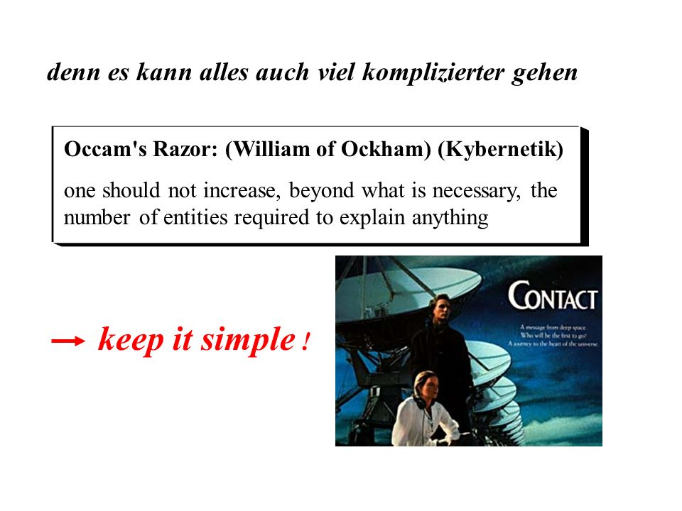 keep it simple ! denn es kann alles auch viel komplizierter gehen