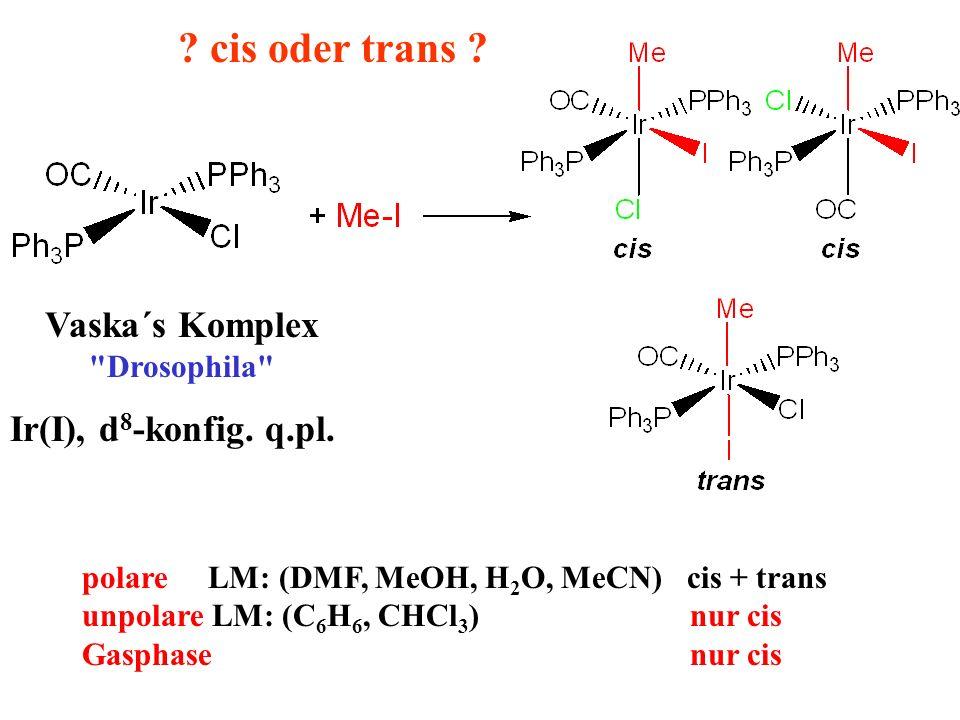 cis oder trans Vaska´s Komplex Ir(I), d8-konfig. q.pl.