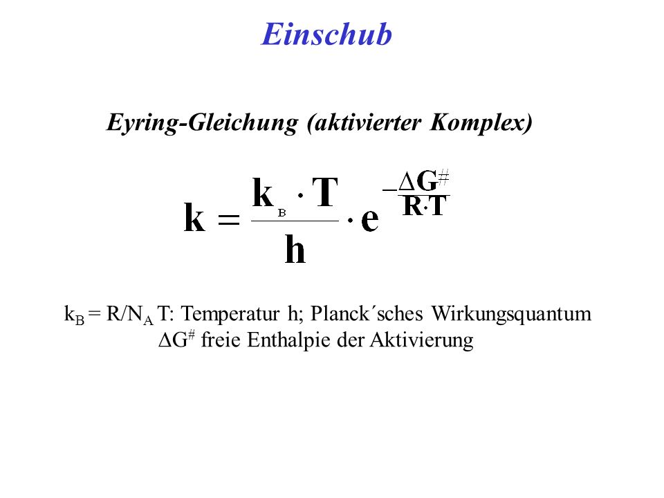 Einschub Eyring-Gleichung (aktivierter Komplex)