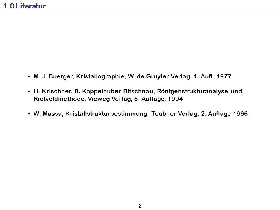 1.0 Literatur M. J. Buerger, Kristallographie, W. de Gruyter Verlag, 1. Aufl. 1977.