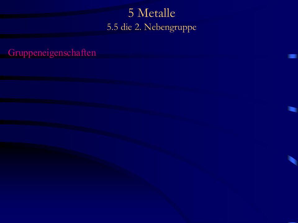 5 Metalle 5.5 die 2. Nebengruppe