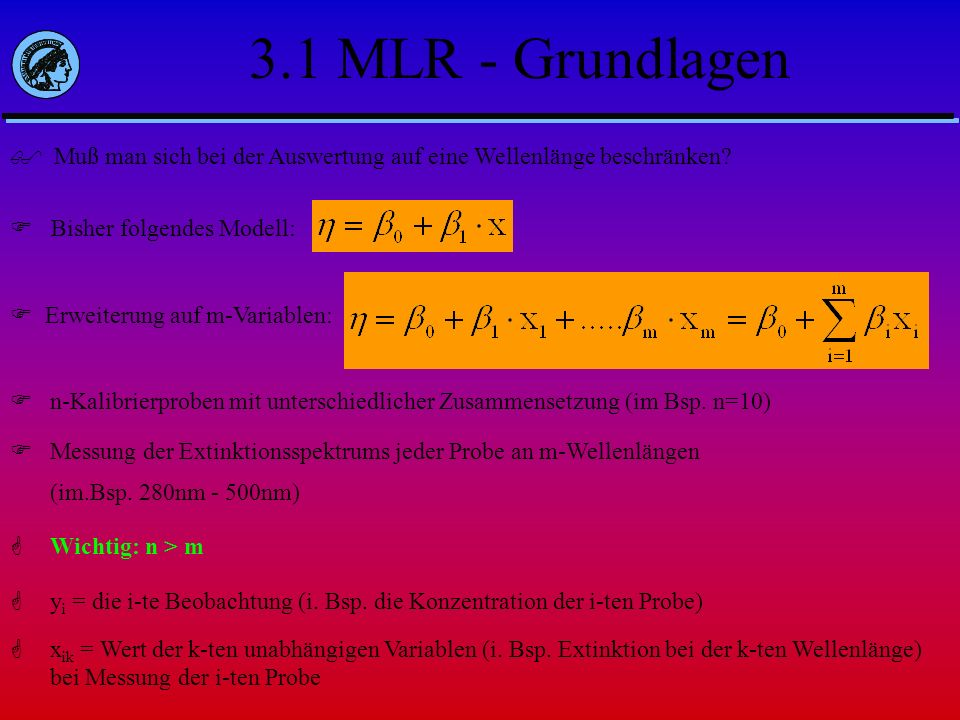 3.1 MLR - Grundlagen Muß man sich bei der Auswertung auf eine Wellenlänge beschränken Bisher folgendes Modell: