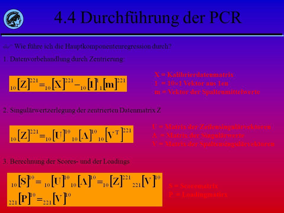 4.4 Durchführung der PCR Wie führe ich die Hauptkomponentenregression durch 1. Datenvorbehandlung durch Zentrierung: