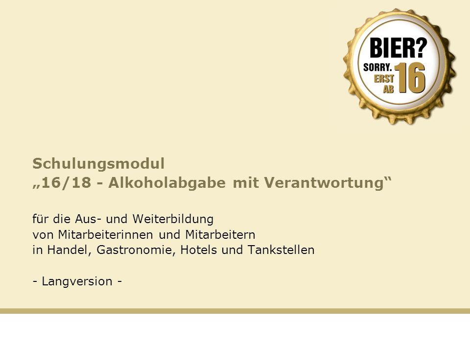 """Schulungsmodul """"16/18 - Alkoholabgabe mit Verantwortung für die Aus- und Weiterbildung von Mitarbeiterinnen und Mitarbeitern in Handel, Gastronomie, Hotels und Tankstellen - Langversion -"""