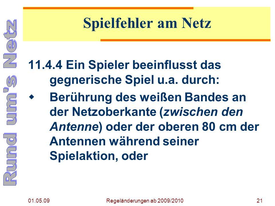 Regeländerung ab 2009/2010 01.05.09. Spielfehler am Netz. 11.4.4 Ein Spieler beeinflusst das gegnerische Spiel u.a. durch: