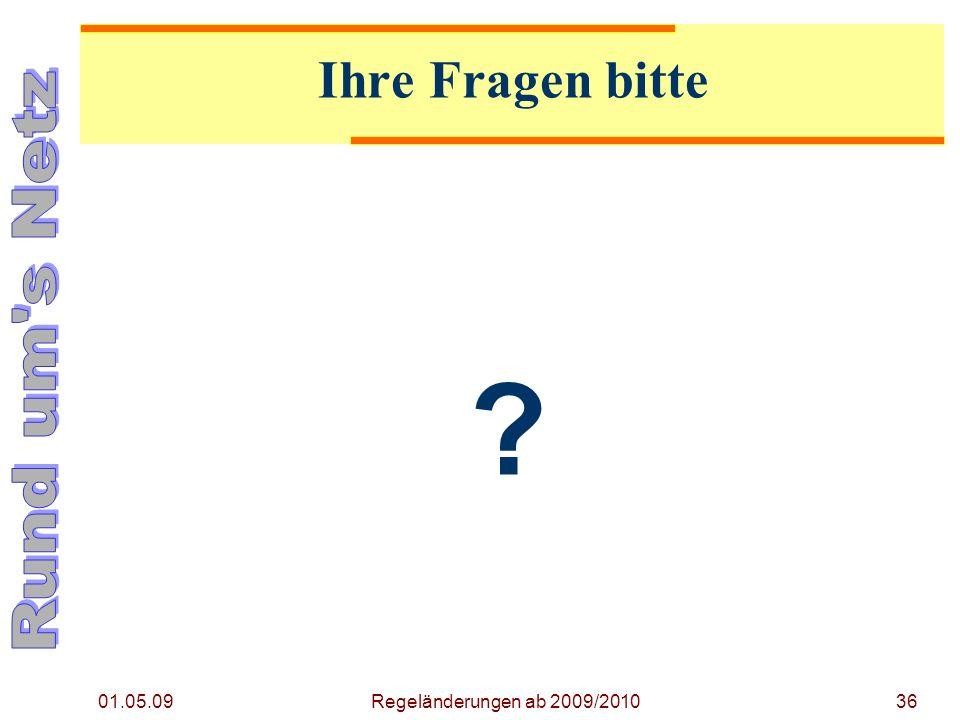 Regeländerung ab 2009/2010 01.05.09. Ihre Fragen bitte. Hier ist der Zeitpunkt gekommen um das Video vorzuführen.