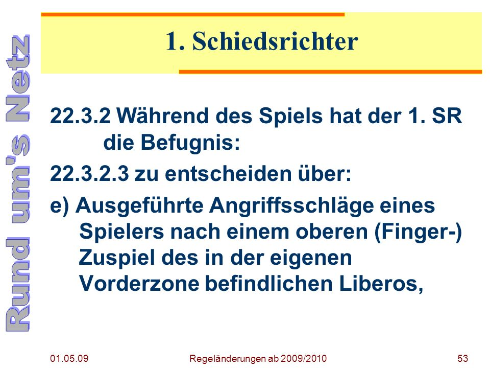 Regeländerung ab 2009/2010 01.05.09. 1. Schiedsrichter. 22.3.2 Während des Spiels hat der 1. SR die Befugnis: