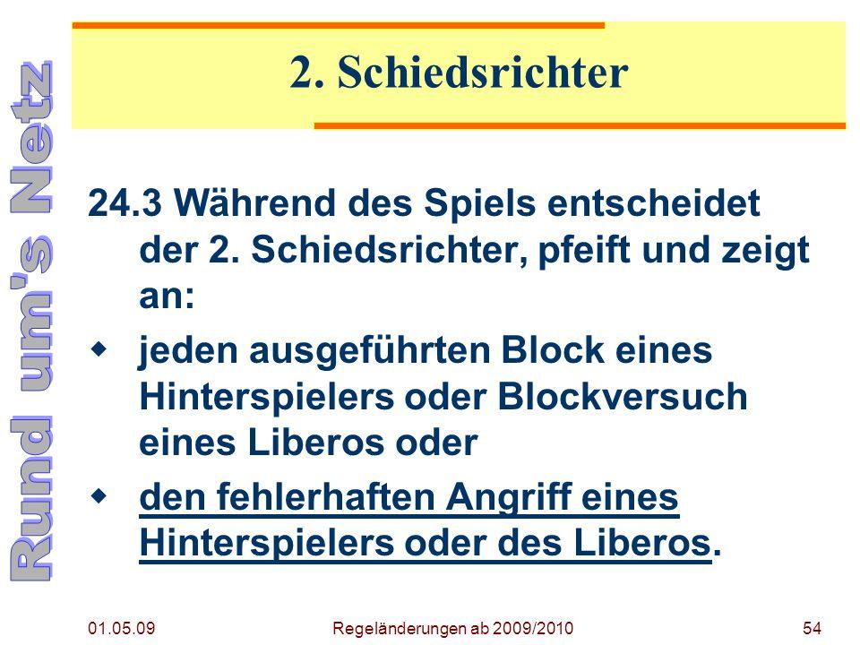 Regeländerung ab 2009/2010 01.05.09. 2. Schiedsrichter. 24.3 Während des Spiels entscheidet der 2. Schiedsrichter, pfeift und zeigt an: