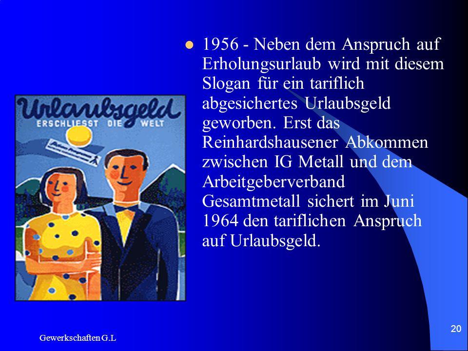 1956 - Neben dem Anspruch auf Erholungsurlaub wird mit diesem Slogan für ein tariflich abgesichertes Urlaubsgeld geworben. Erst das Reinhardshausener Abkommen zwischen IG Metall und dem Arbeitgeberverband Gesamtmetall sichert im Juni 1964 den tariflichen Anspruch auf Urlaubsgeld.