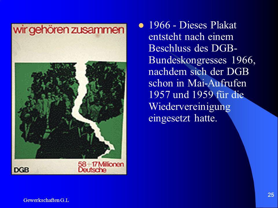 1966 - Dieses Plakat entsteht nach einem Beschluss des DGB-Bundeskongresses 1966, nachdem sich der DGB schon in Mai-Aufrufen 1957 und 1959 für die Wiedervereinigung eingesetzt hatte.