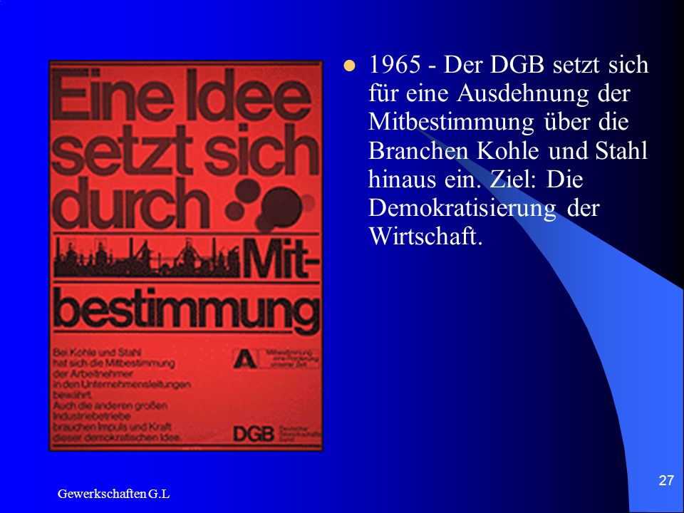 1965 - Der DGB setzt sich für eine Ausdehnung der Mitbestimmung über die Branchen Kohle und Stahl hinaus ein. Ziel: Die Demokratisierung der Wirtschaft.