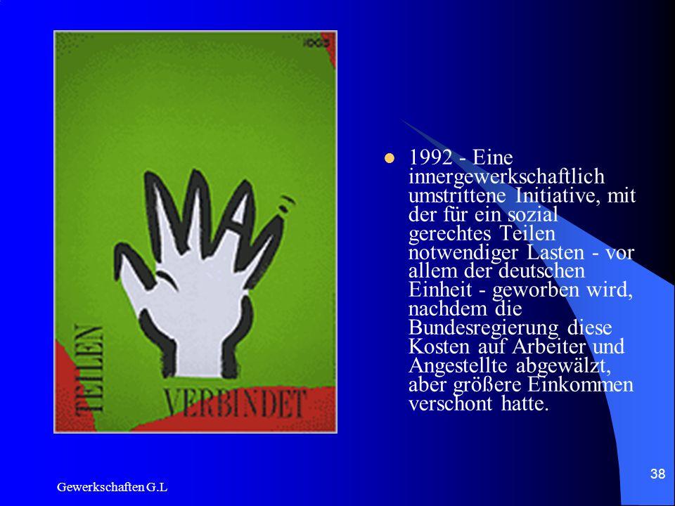 1992 - Eine innergewerkschaftlich umstrittene Initiative, mit der für ein sozial gerechtes Teilen notwendiger Lasten - vor allem der deutschen Einheit - geworben wird, nachdem die Bundesregierung diese Kosten auf Arbeiter und Angestellte abgewälzt, aber größere Einkommen verschont hatte.
