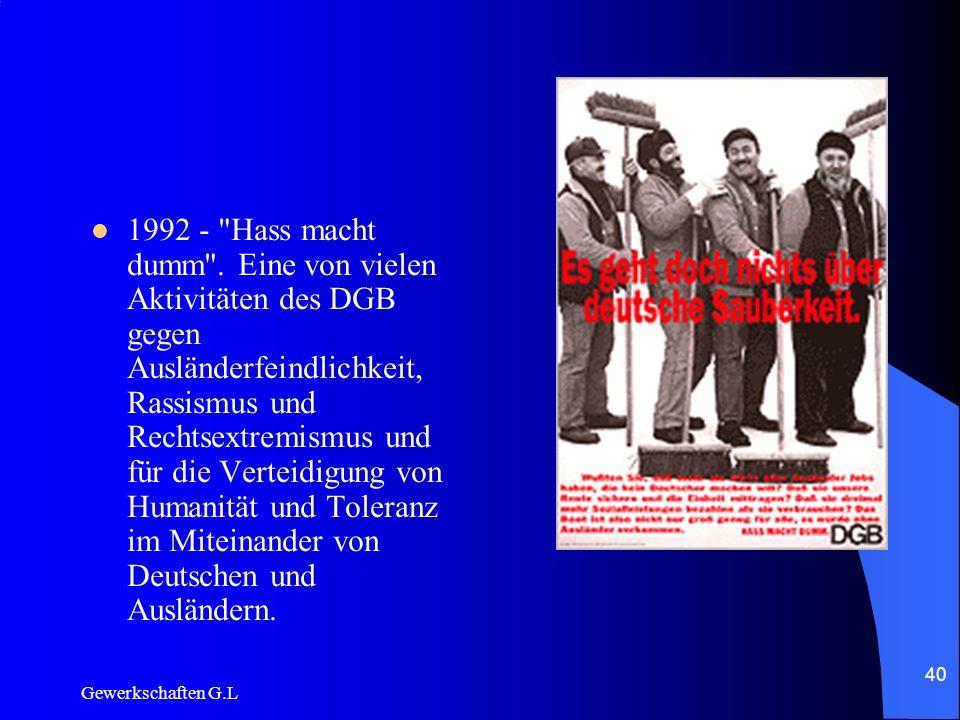 1992 - Hass macht dumm . Eine von vielen Aktivitäten des DGB gegen Ausländerfeindlichkeit, Rassismus und Rechtsextremismus und für die Verteidigung von Humanität und Toleranz im Miteinander von Deutschen und Ausländern.