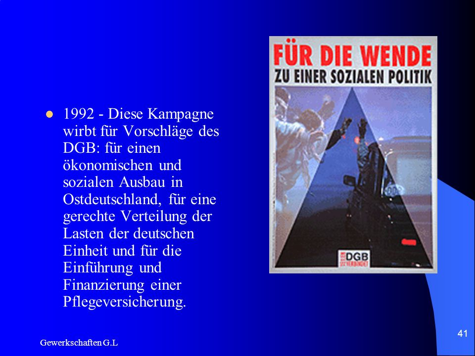 1992 - Diese Kampagne wirbt für Vorschläge des DGB: für einen ökonomischen und sozialen Ausbau in Ostdeutschland, für eine gerechte Verteilung der Lasten der deutschen Einheit und für die Einführung und Finanzierung einer Pflegeversicherung.
