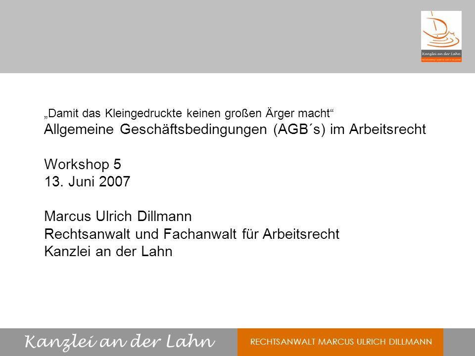 """""""Damit das Kleingedruckte keinen großen Ärger macht Allgemeine Geschäftsbedingungen (AGB´s) im Arbeitsrecht Workshop 5 13."""
