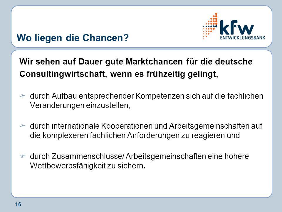 Wo liegen die Chancen Wir sehen auf Dauer gute Marktchancen für die deutsche. Consultingwirtschaft, wenn es frühzeitig gelingt,