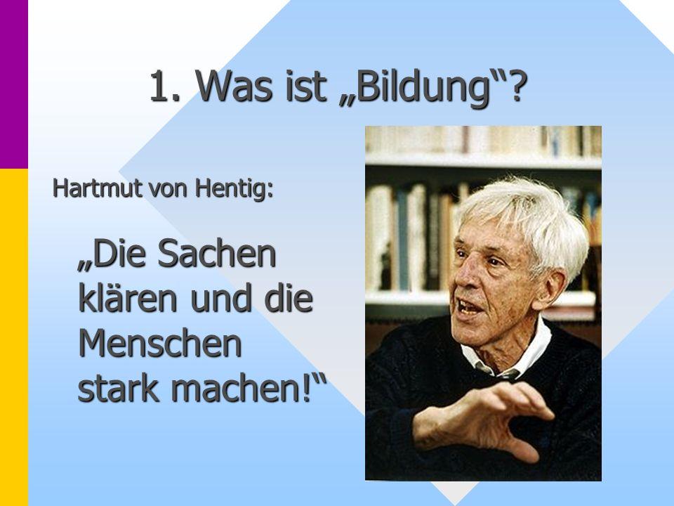 """1. Was ist """"Bildung Hartmut von Hentig:"""