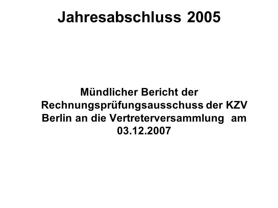 Jahresabschluss 2005Mündlicher Bericht der Rechnungsprüfungsausschuss der KZV Berlin an die Vertreterversammlung am 03.12.2007.