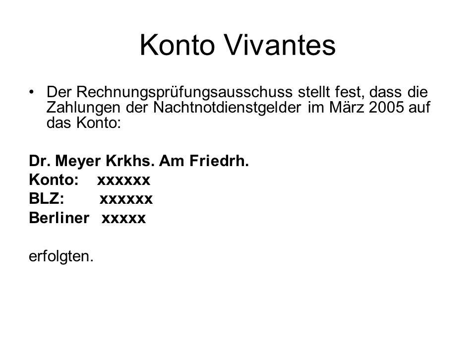 Konto VivantesDer Rechnungsprüfungsausschuss stellt fest, dass die Zahlungen der Nachtnotdienstgelder im März 2005 auf das Konto: