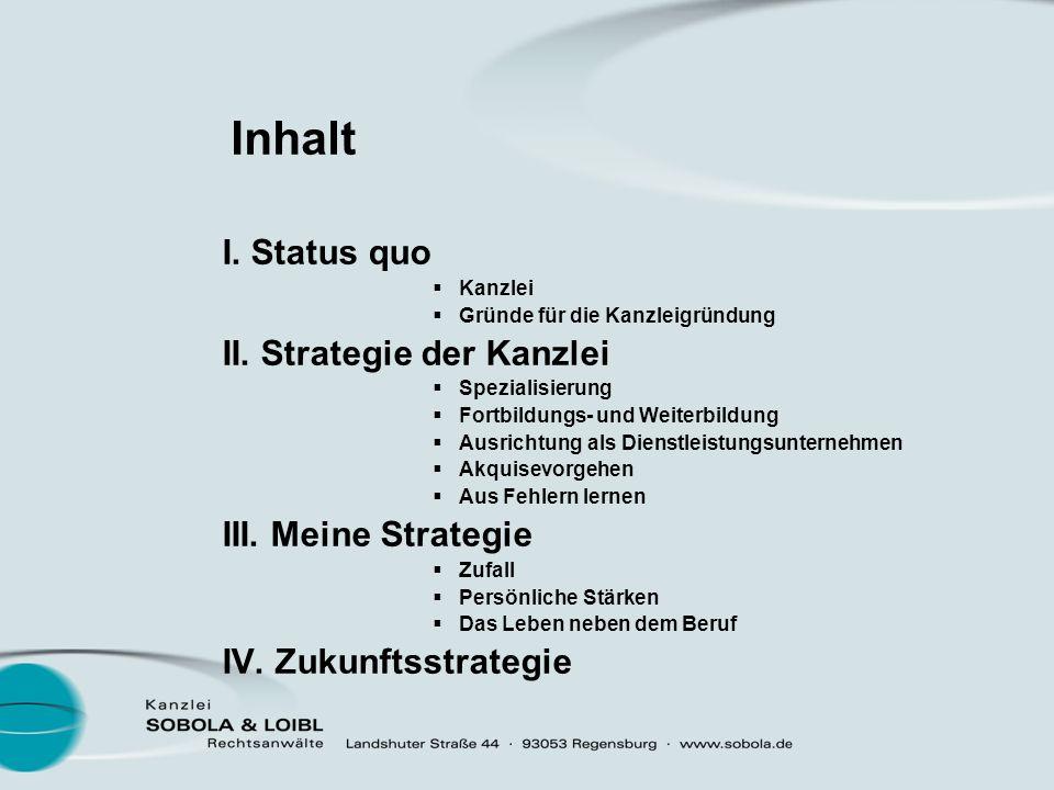 Inhalt I. Status quo II. Strategie der Kanzlei III. Meine Strategie