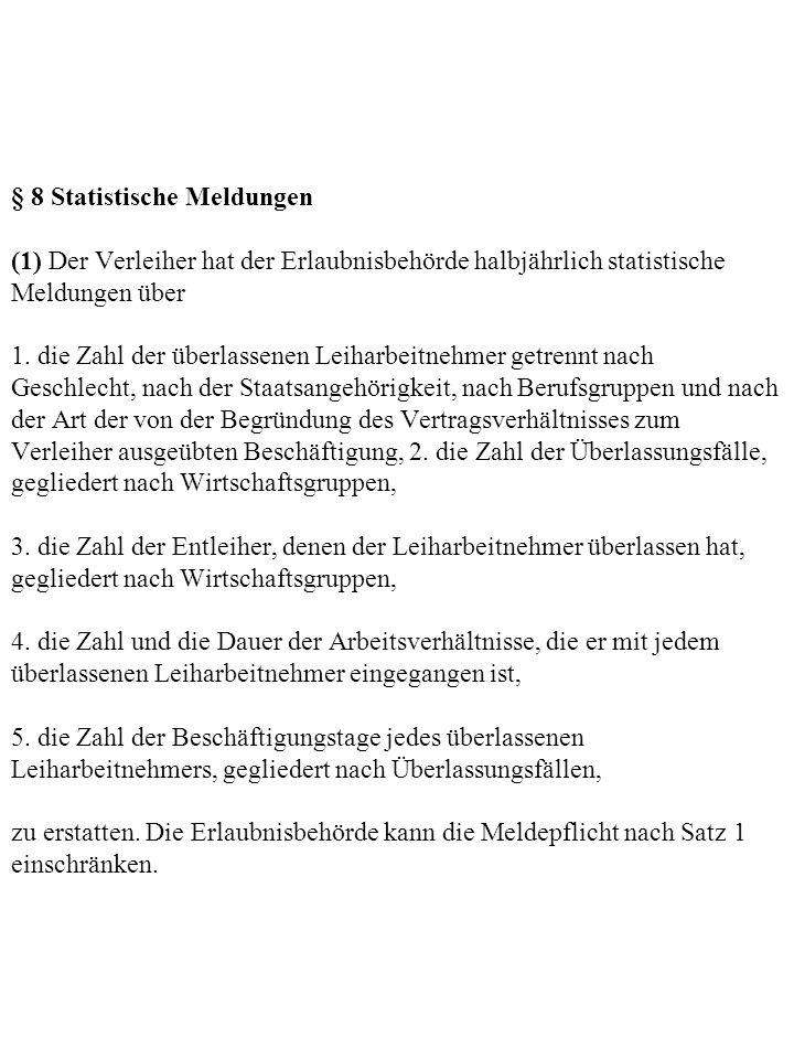 § 8 Statistische Meldungen (1) Der Verleiher hat der Erlaubnisbehörde halbjährlich statistische Meldungen über 1.