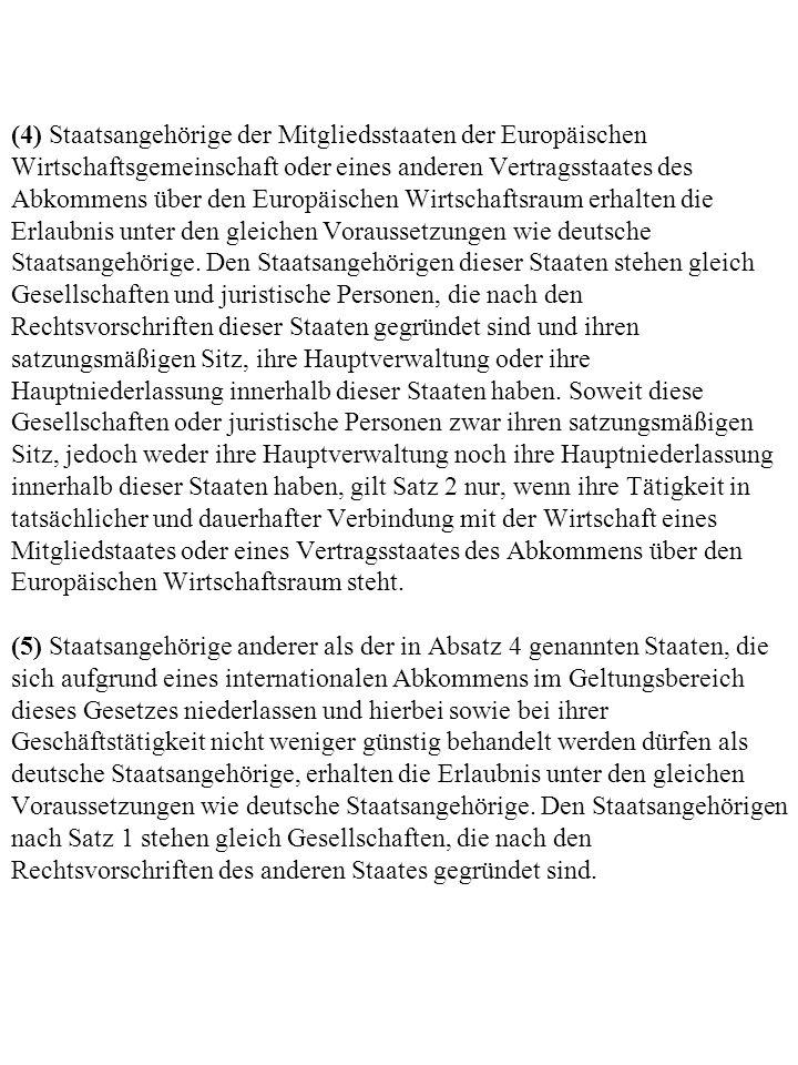(4) Staatsangehörige der Mitgliedsstaaten der Europäischen Wirtschaftsgemeinschaft oder eines anderen Vertragsstaates des Abkommens über den Europäischen Wirtschaftsraum erhalten die Erlaubnis unter den gleichen Voraussetzungen wie deutsche Staatsangehörige.