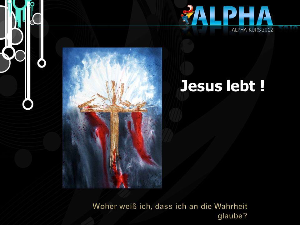 Jesus lebt ! Woher weiß ich, dass ich an die Wahrheit glaube