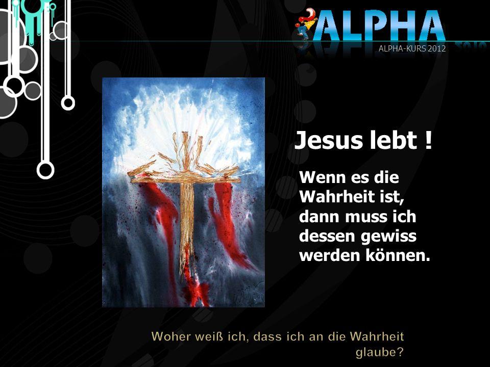Jesus lebt ! Wenn es die Wahrheit ist, dann muss ich dessen gewiss