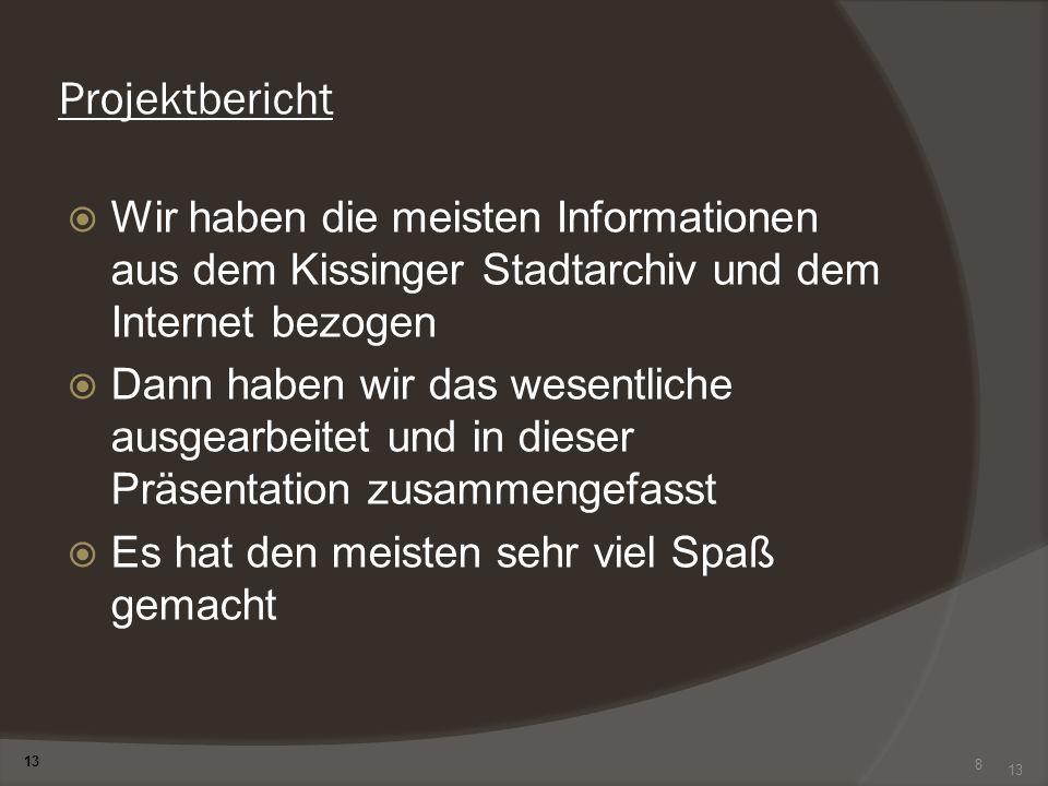 Projektbericht Wir haben die meisten Informationen aus dem Kissinger Stadtarchiv und dem Internet bezogen.