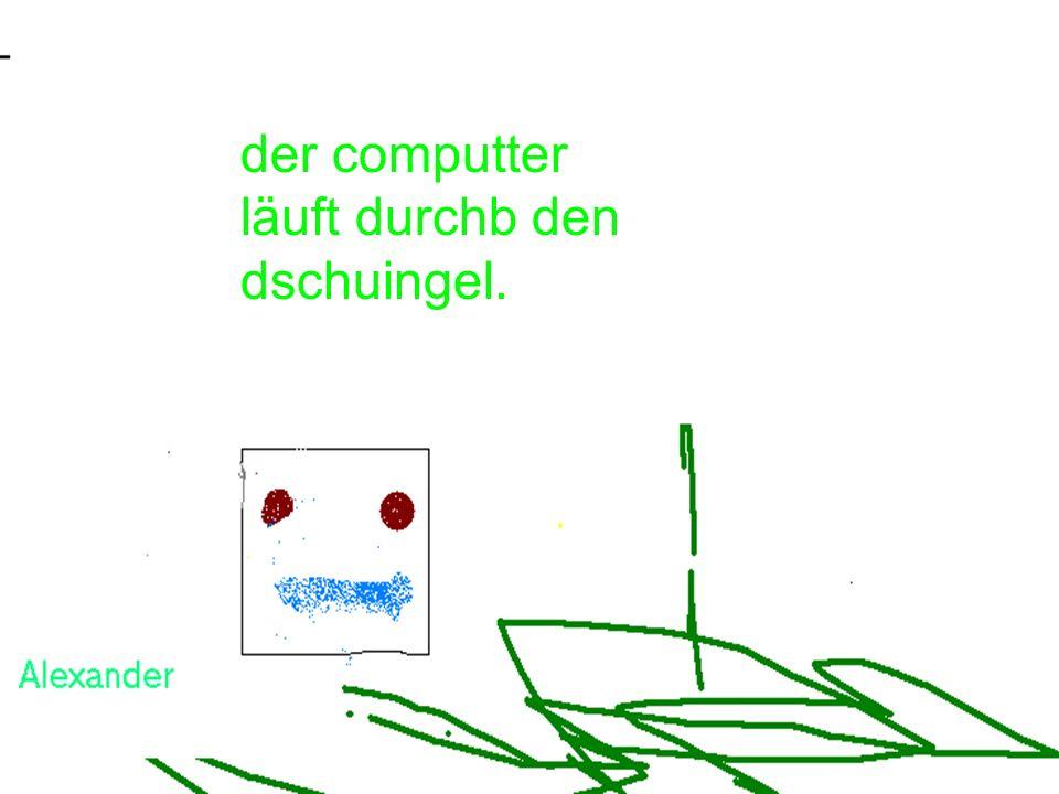 der computter läuft durchb den dschuingel.