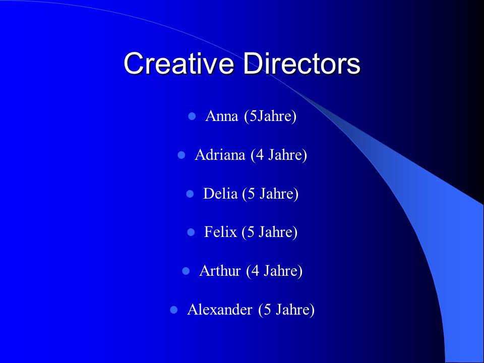 Creative Directors Anna (5Jahre) Adriana (4 Jahre) Delia (5 Jahre)