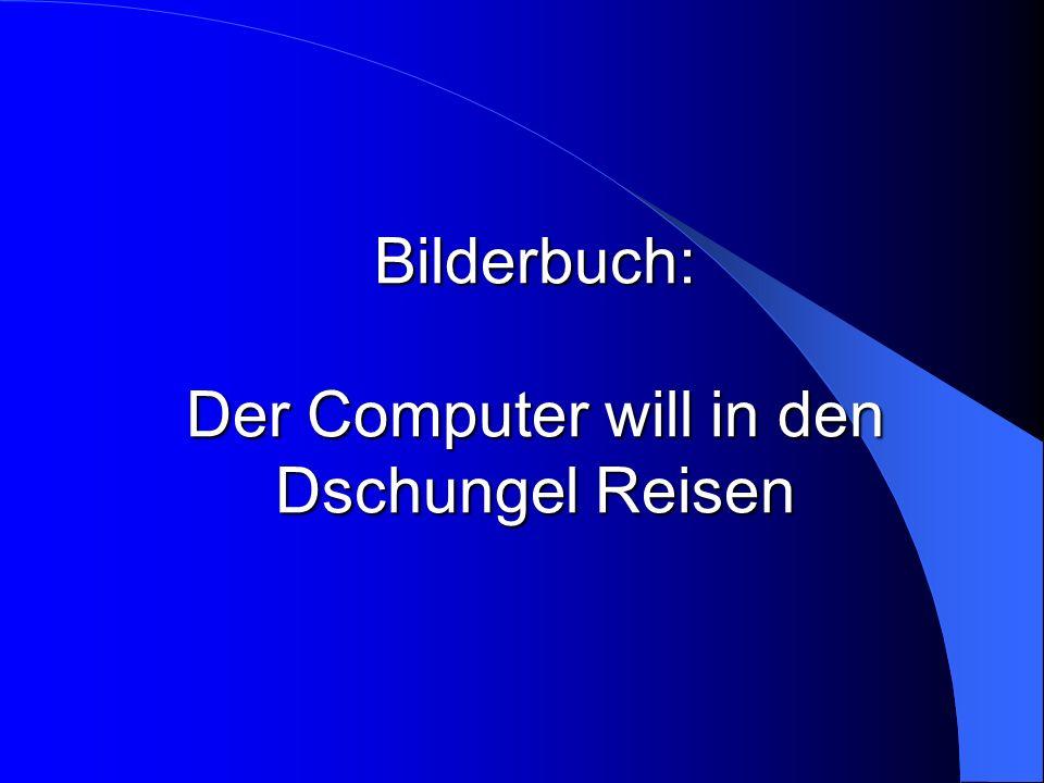 Bilderbuch: Der Computer will in den Dschungel Reisen