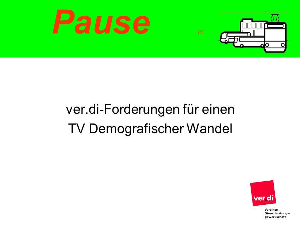 Pause (1) ver.di-Forderungen für einen TV Demografischer Wandel