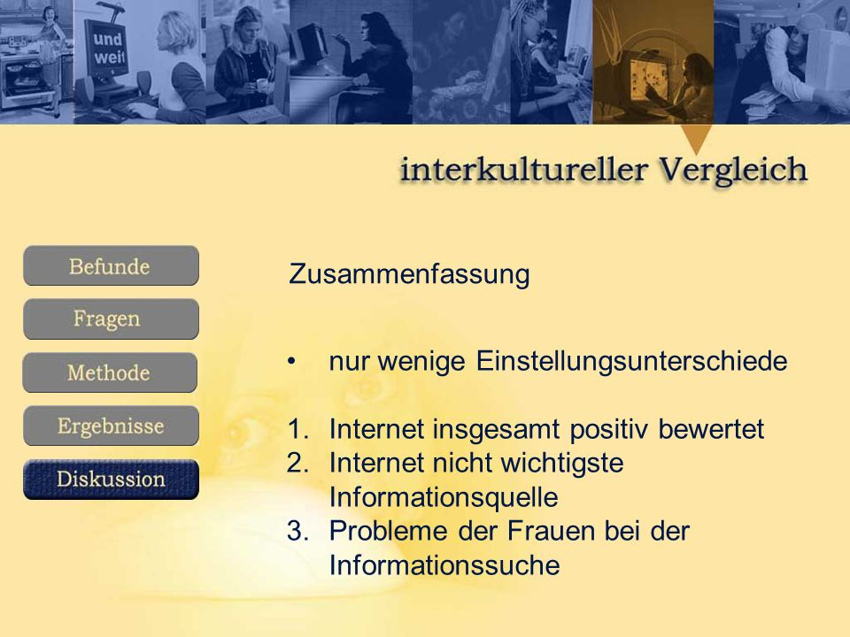 Zusammenfassung nur wenige Einstellungsunterschiede. Internet insgesamt positiv bewertet. Internet nicht wichtigste Informationsquelle.