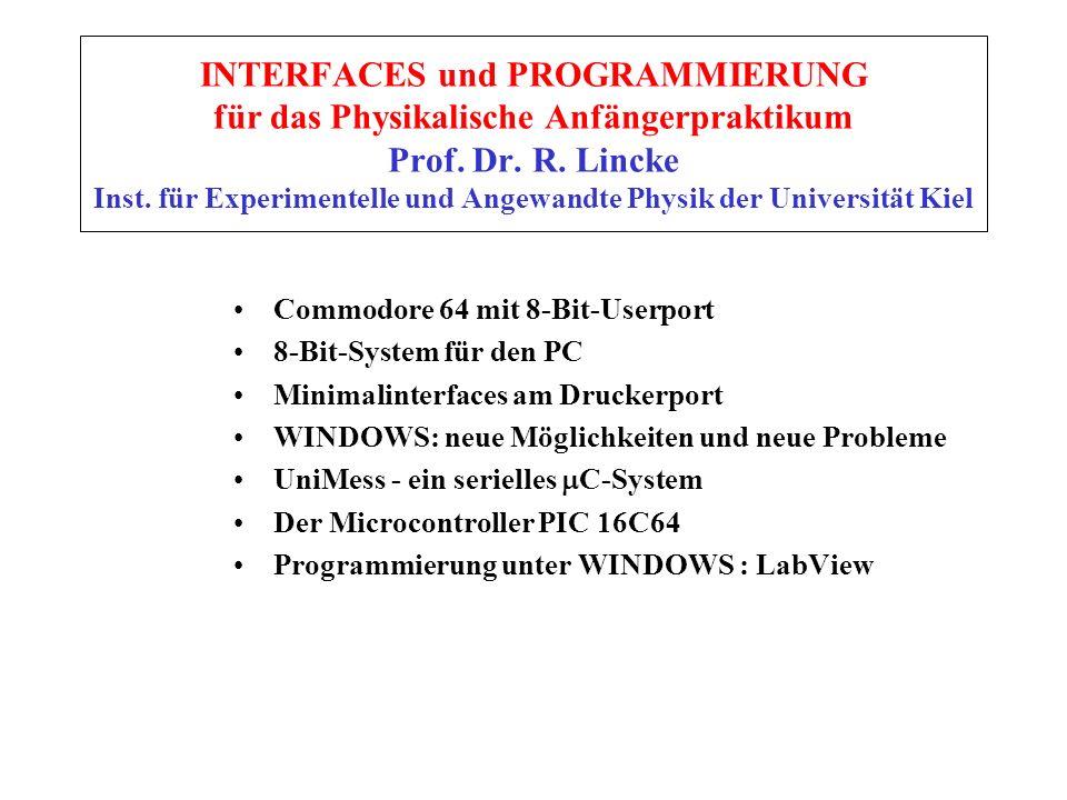 INTERFACES und PROGRAMMIERUNG für das Physikalische Anfängerpraktikum Prof. Dr. R. Lincke Inst. für Experimentelle und Angewandte Physik der Universität Kiel