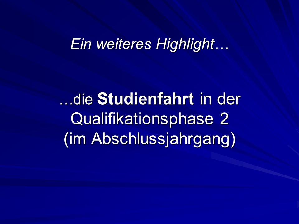 Ein weiteres Highlight… …die Studienfahrt in der Qualifikationsphase 2 (im Abschlussjahrgang)