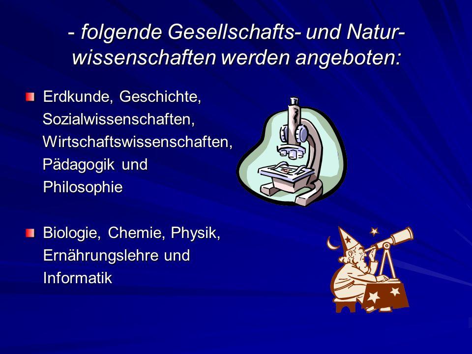 - folgende Gesellschafts- und Natur- wissenschaften werden angeboten: