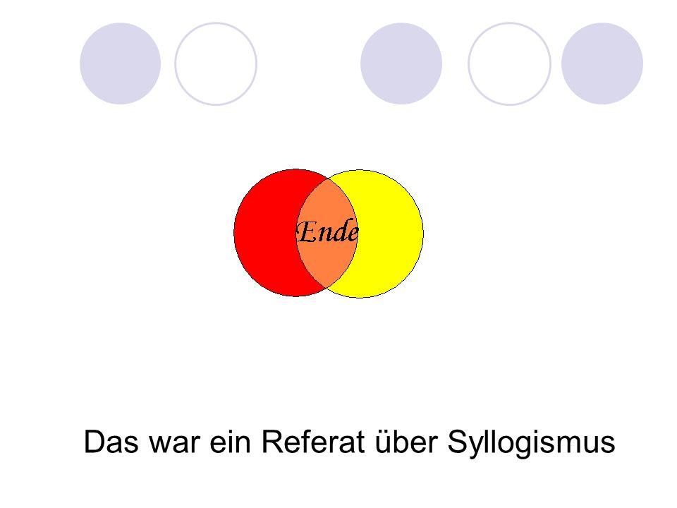 Das war ein Referat über Syllogismus