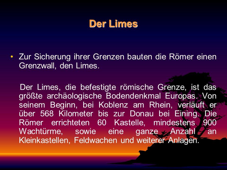 Der LimesZur Sicherung ihrer Grenzen bauten die Römer einen Grenzwall, den Limes.